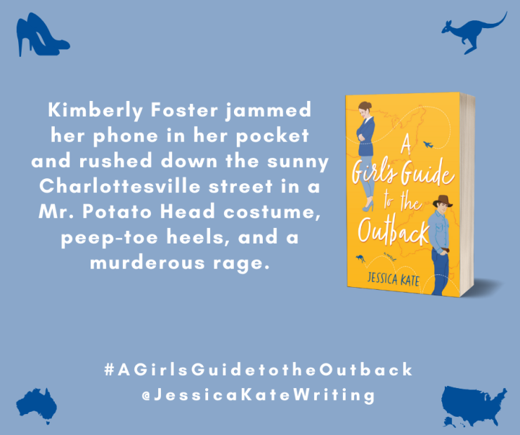 Graphic of the first line of A Girl's Guide to the Outback - Kimberly Foster jammed her phone in her pocket and rushed down the sunny Charlottesville street in a Mr. Potato Head costume, peep-toe heels, and a murderous rage.