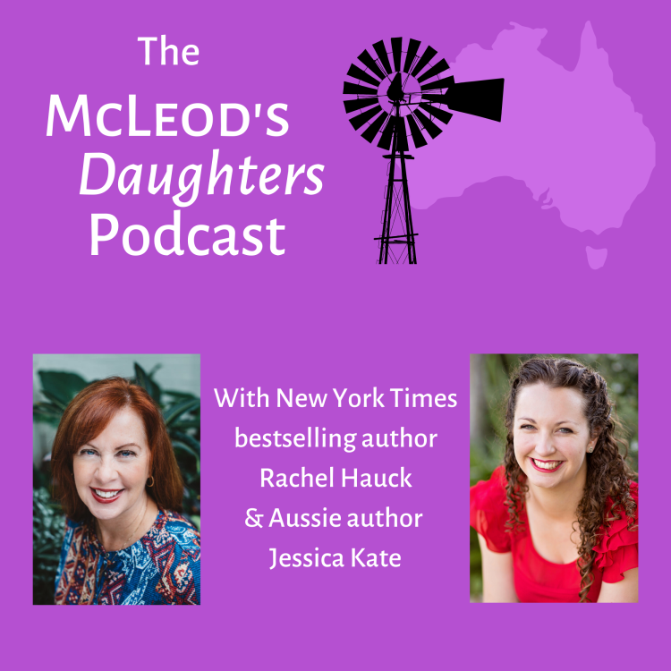 The McLeod's Daughters Podcast with New York Times bestselling author Rachel Hauck and Aussie author Jessica Kate.