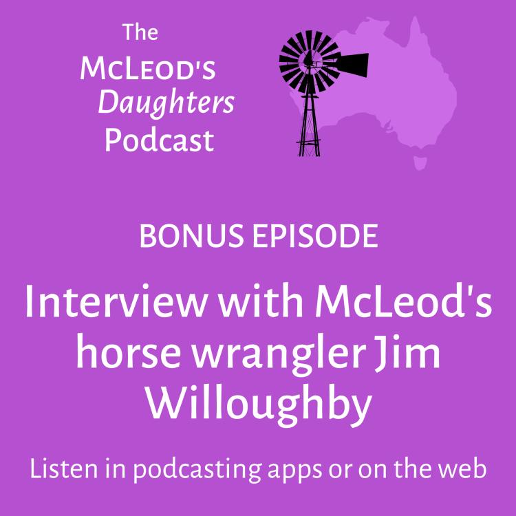Bonus episode - Interview with McLeod's horse wrangler Jim Willoughby