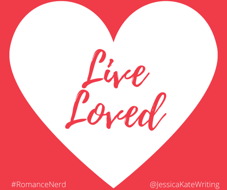 Live Loved - #romancenerd @jessicakatewriting